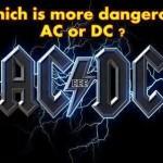 ¿Cuál es más peligrosa? AC o DC