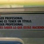 Ser profesional no es tener un título. Ser profesional es saber lo que estás haciendo.