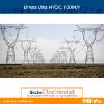 Una línea Ultra HVDC 1000kV que atraviesa China