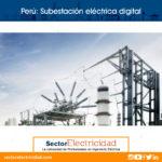Perú: A fines del 2019 Ica contará con una subestación eléctrica digital