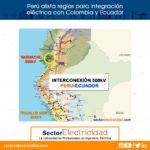 Perú tendrá reglas para integración eléctrica con Colombia y Ecuador