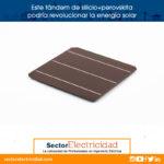 Este tándem de silicio+perovskita podría revolucionar la energía solar