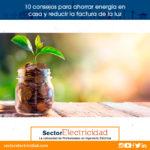 10 consejos para ahorrar energía en casa y reducir la factura de la luz